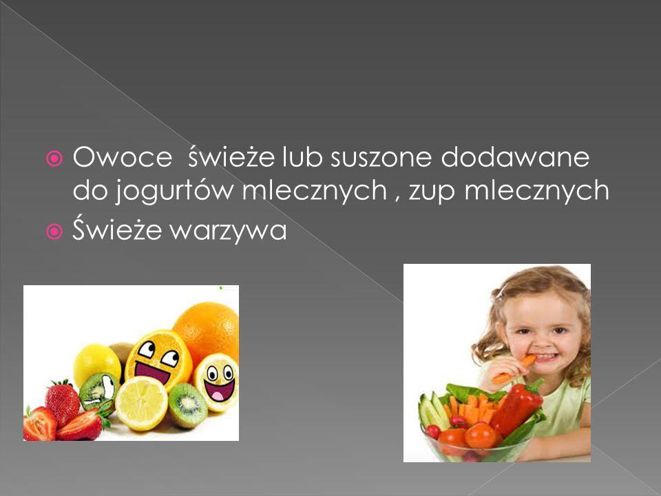  Owoce świeże lub suszone dodawane do jogurtów mlecznych, zup mlecznych  Świeże warzywa