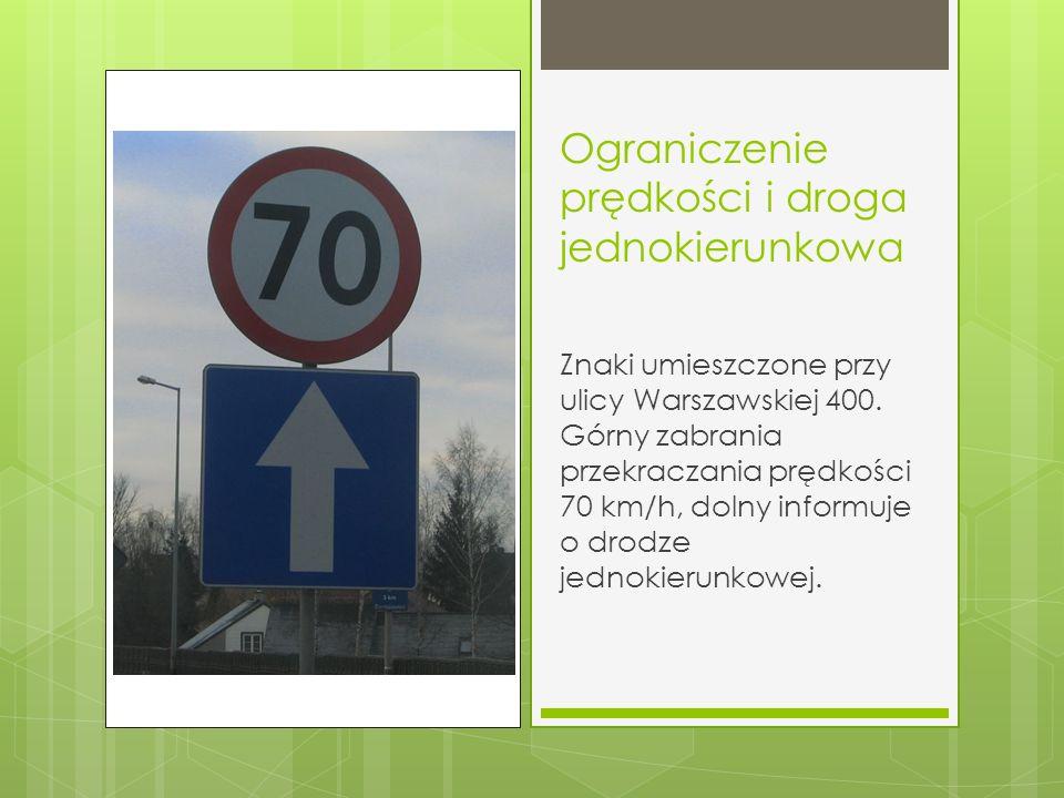 Ograniczenie prędkości i droga jednokierunkowa Znaki umieszczone przy ulicy Warszawskiej 400. Górny zabrania przekraczania prędkości 70 km/h, dolny in