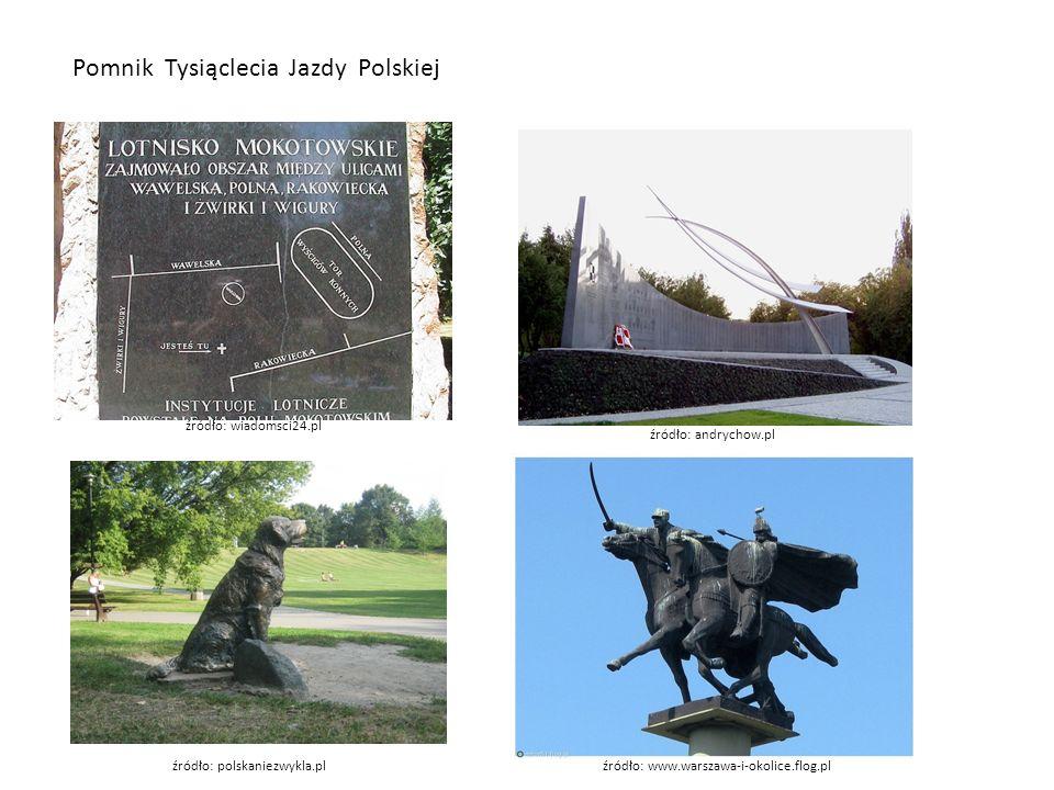 Pomnik Tysiąclecia Jazdy Polskiej źródło: wiadomsci24.pl źródło: andrychow.pl źródło: polskaniezwykla.plźródło: www.warszawa-i-okolice.flog.pl