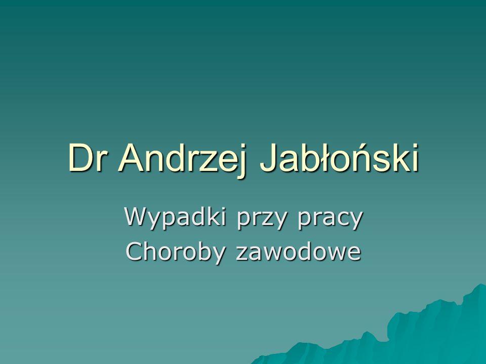 Dr Andrzej Jabłoński Wypadki przy pracy Choroby zawodowe