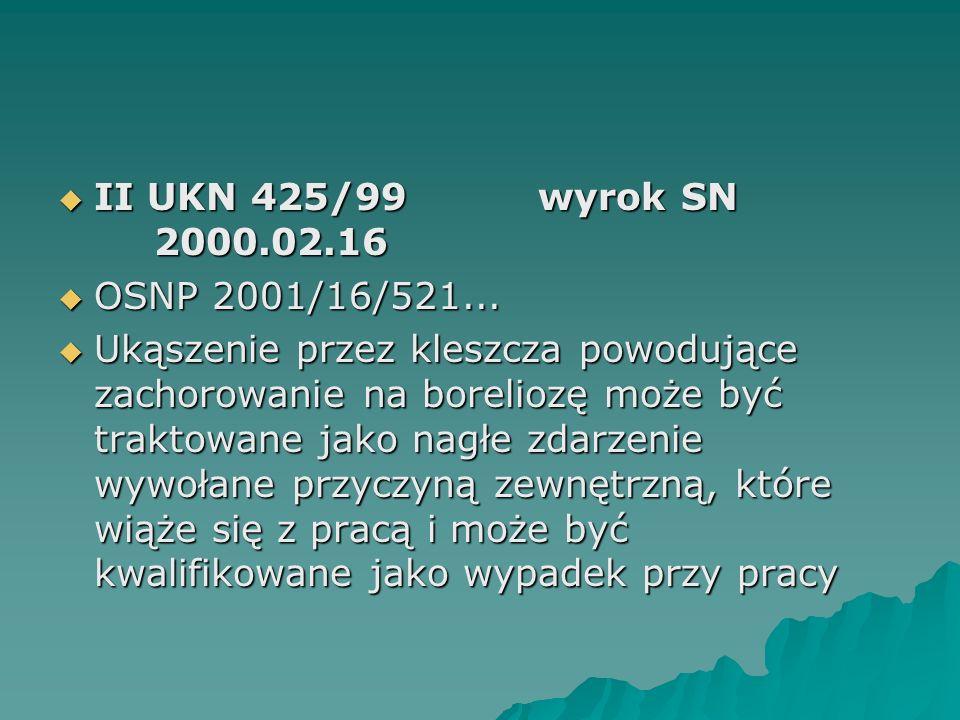  II UKN 425/99wyrok SN 2000.02.16  OSNP 2001/16/521...  Ukąszenie przez kleszcza powodujące zachorowanie na boreliozę może być traktowane jako nagł
