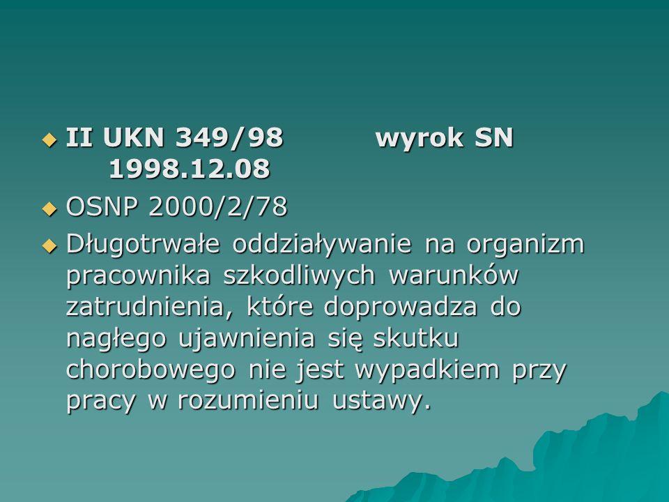  II UKN 349/98wyrok SN 1998.12.08  OSNP 2000/2/78  Długotrwałe oddziaływanie na organizm pracownika szkodliwych warunków zatrudnienia, które doprow