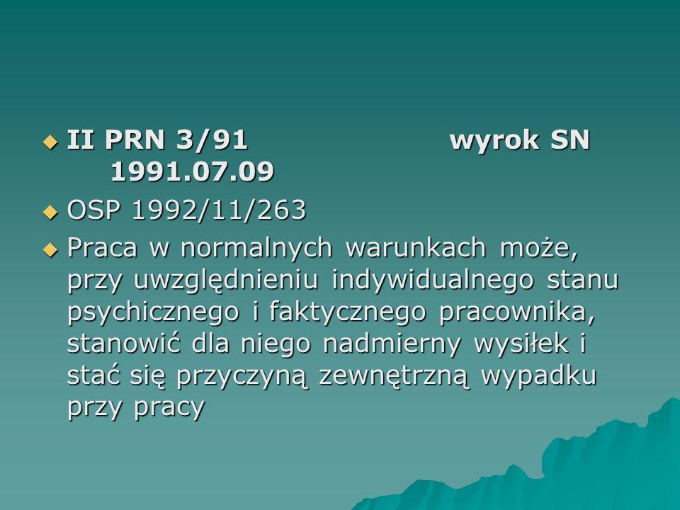  II PRN 3/91wyrok SN 1991.07.09  OSP 1992/11/263  Praca w normalnych warunkach może, przy uwzględnieniu indywidualnego stanu psychicznego i faktycz