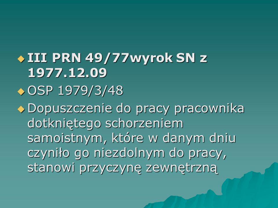  III PRN 49/77wyrok SN z 1977.12.09  OSP 1979/3/48  Dopuszczenie do pracy pracownika dotkniętego schorzeniem samoistnym, które w danym dniu czyniło