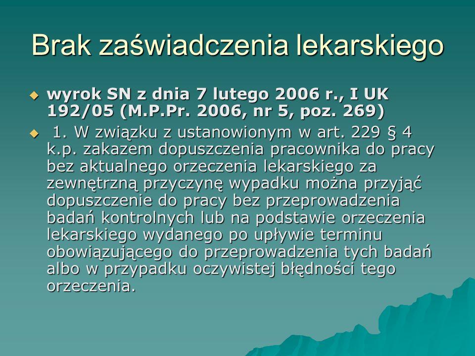 Brak zaświadczenia lekarskiego  wyrok SN z dnia 7 lutego 2006 r., I UK 192/05 (M.P.Pr. 2006, nr 5, poz. 269)  1. W związku z ustanowionym w art. 229