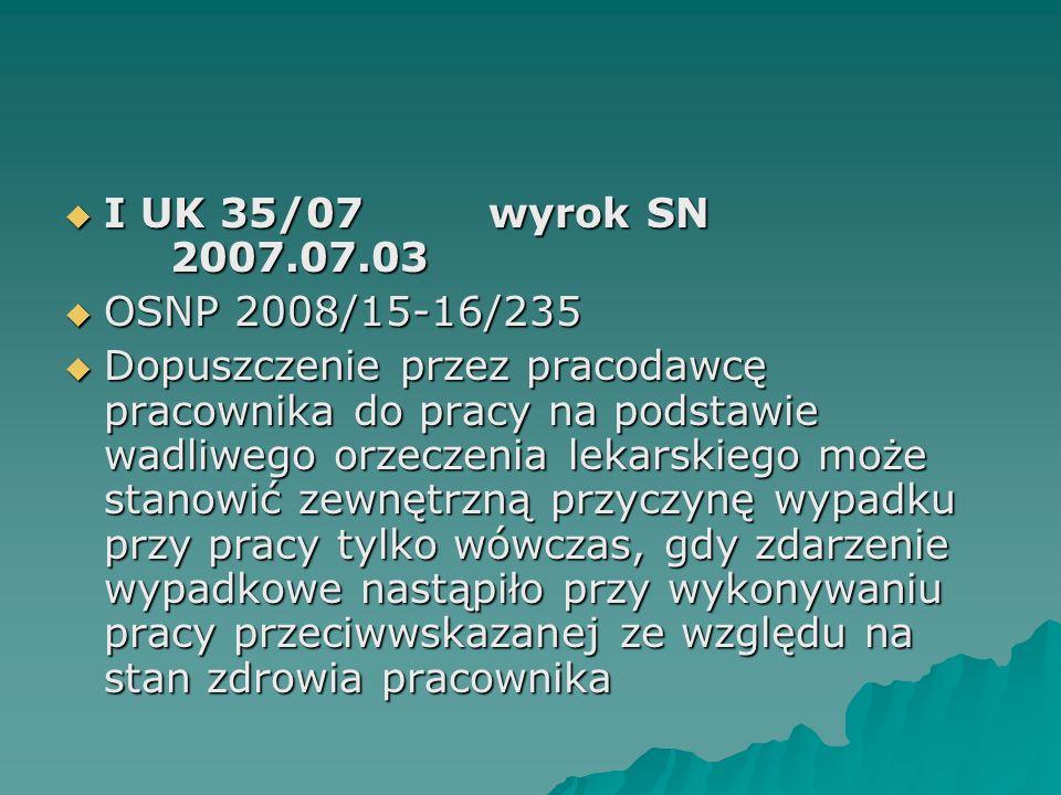  I UK 35/07wyrok SN 2007.07.03  OSNP 2008/15-16/235  Dopuszczenie przez pracodawcę pracownika do pracy na podstawie wadliwego orzeczenia lekarskieg