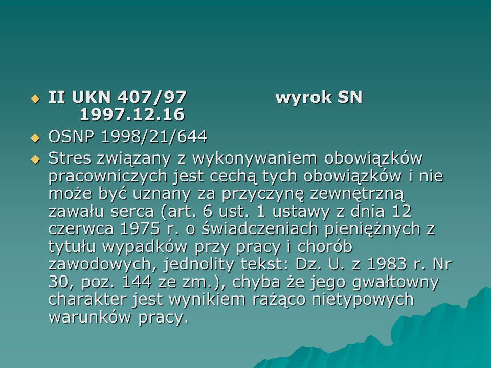 II UKN 407/97wyrok SN 1997.12.16  OSNP 1998/21/644  Stres związany z wykonywaniem obowiązków pracowniczych jest cechą tych obowiązków i nie może b