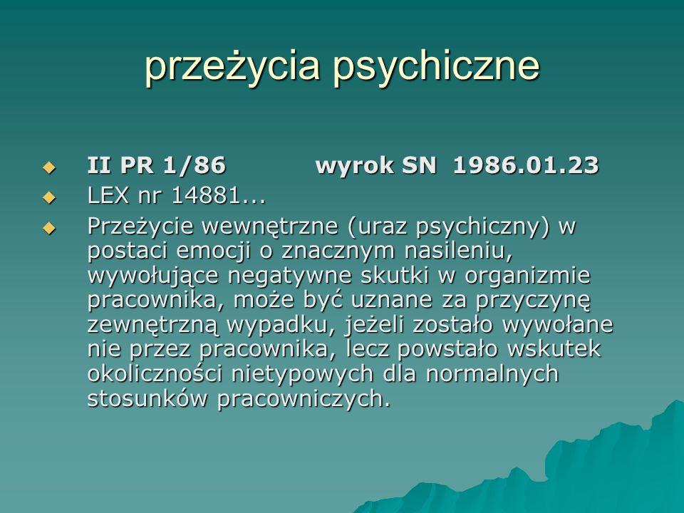 przeżycia psychiczne  II PR 1/86wyrok SN1986.01.23  LEX nr 14881...  Przeżycie wewnętrzne (uraz psychiczny) w postaci emocji o znacznym nasileniu,
