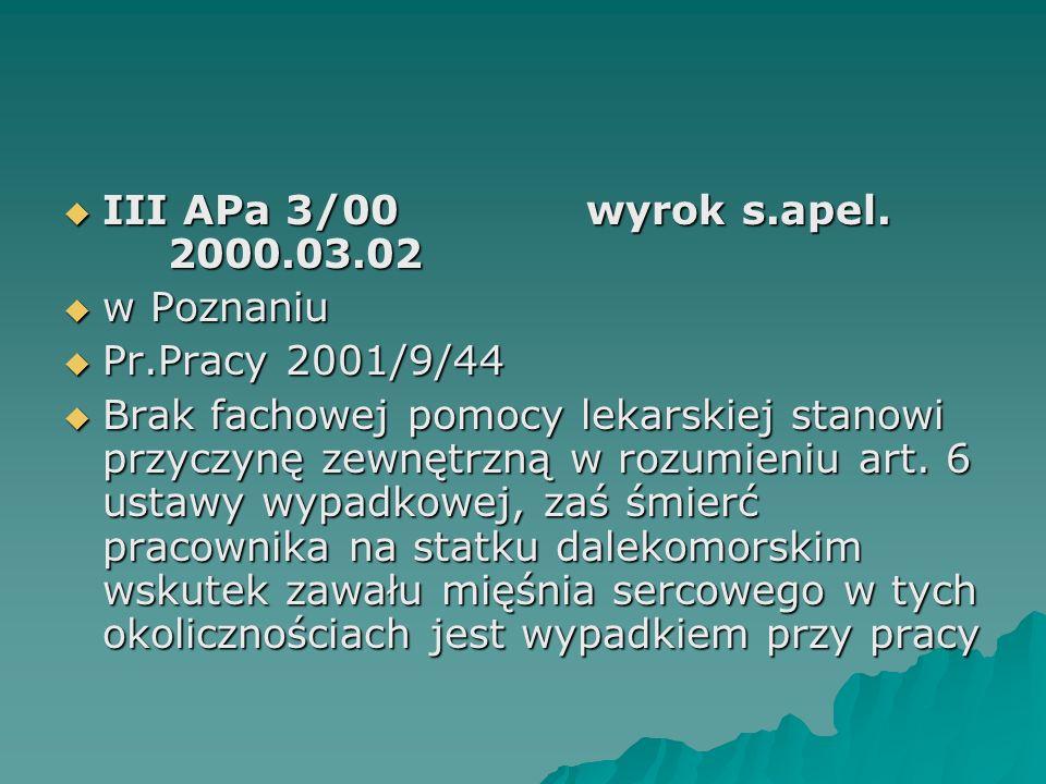  III APa 3/00wyrok s.apel. 2000.03.02  w Poznaniu  Pr.Pracy 2001/9/44  Brak fachowej pomocy lekarskiej stanowi przyczynę zewnętrzną w rozumieniu a