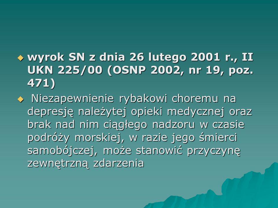  wyrok SN z dnia 26 lutego 2001 r., II UKN 225/00 (OSNP 2002, nr 19, poz. 471)  Niezapewnienie rybakowi choremu na depresję należytej opieki medyczn