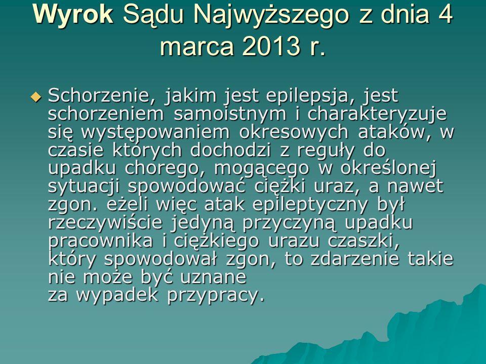 Wyrok Sądu Najwyższego z dnia 4 marca 2013 r.  Schorzenie, jakim jest epilepsja, jest schorzeniem samoistnym i charakteryzuje się występowaniem okres