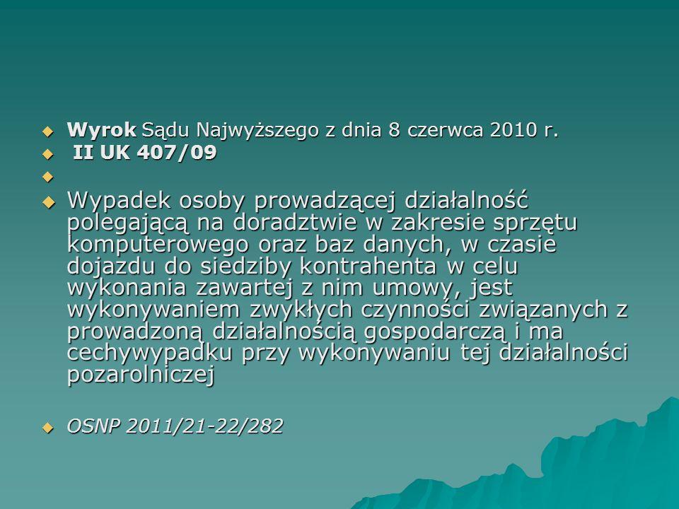  Wyrok Sądu Najwyższego z dnia 8 czerwca 2010 r.  II UK 407/09   Wypadek osoby prowadzącej działalność polegającą na doradztwie w zakresie sprzętu