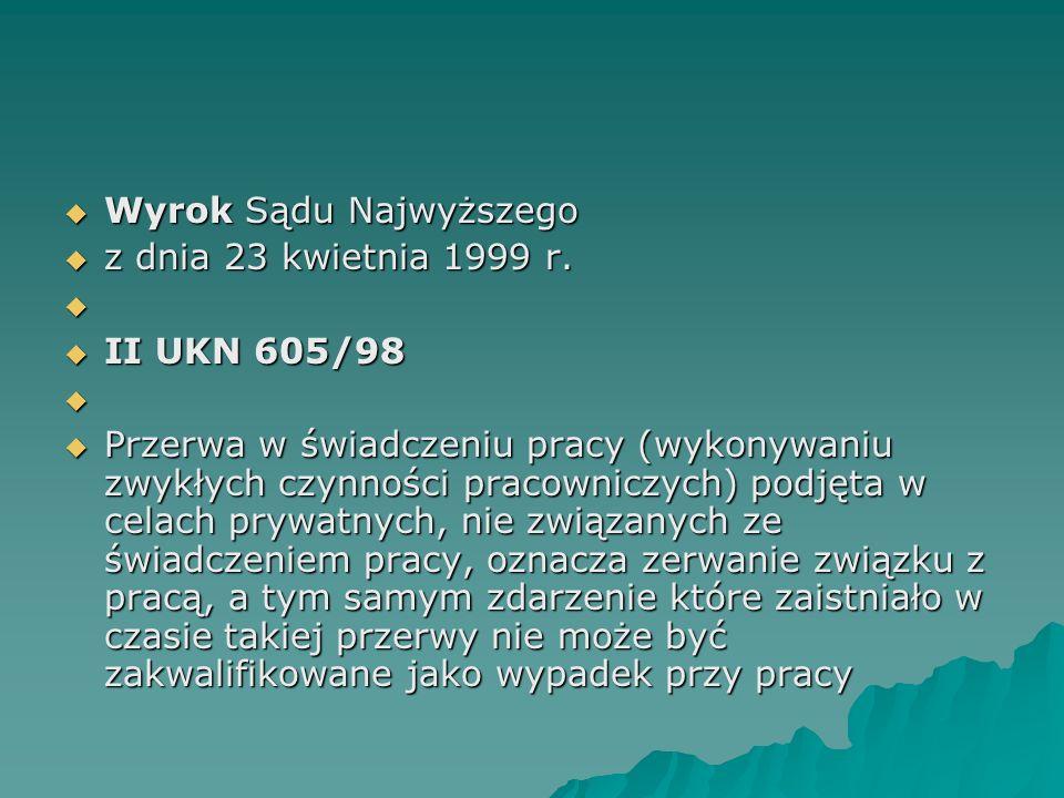  Wyrok Sądu Najwyższego  Wyrok Sądu Najwyższego  z dnia 23 kwietnia 1999 r.   II UKN 605/98   Przerwa w świadczeniu pracy (wykonywaniu zwykłych