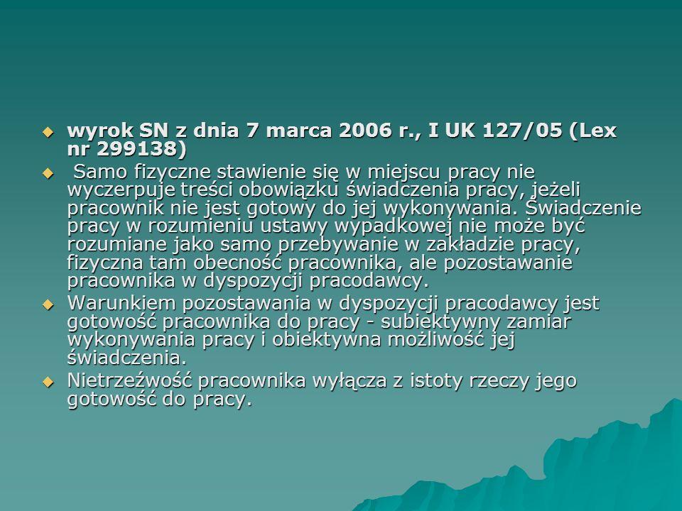  wyrok SN z dnia 7 marca 2006 r., I UK 127/05 (Lex nr 299138)  Samo fizyczne stawienie się w miejscu pracy nie wyczerpuje treści obowiązku świadczen