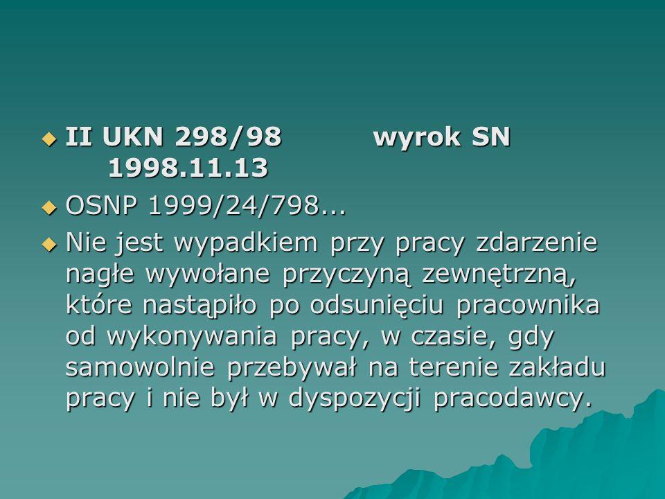  II UKN 298/98wyrok SN 1998.11.13  OSNP 1999/24/798...  Nie jest wypadkiem przy pracy zdarzenie nagłe wywołane przyczyną zewnętrzną, które nastąpił