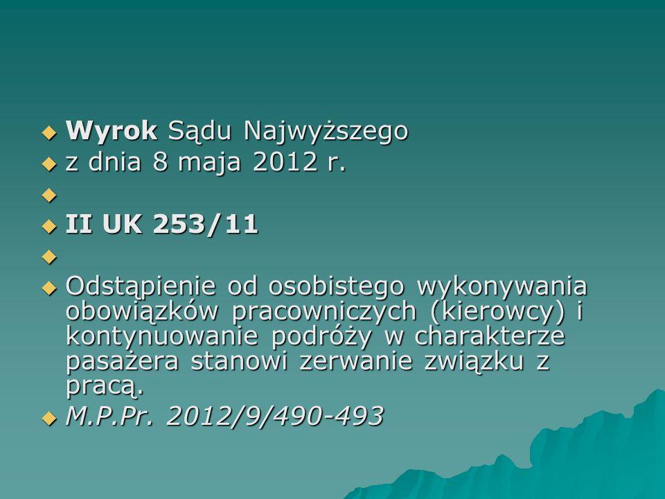  Wyrok Sądu Najwyższego  z dnia 8 maja 2012 r.   II UK 253/11   Odstąpienie od osobistego wykonywania obowiązków pracowniczych (kierowcy) i kont