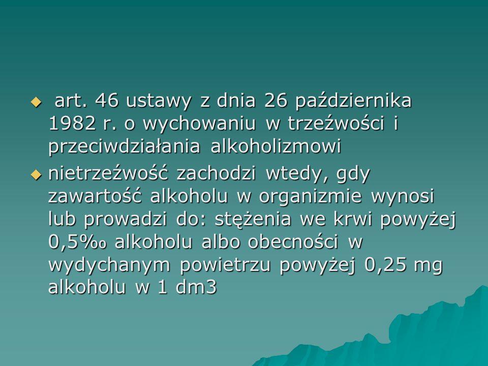  art. 46 ustawy z dnia 26 października 1982 r. o wychowaniu w trzeźwości i przeciwdziałania alkoholizmowi  nietrzeźwość zachodzi wtedy, gdy zawartoś