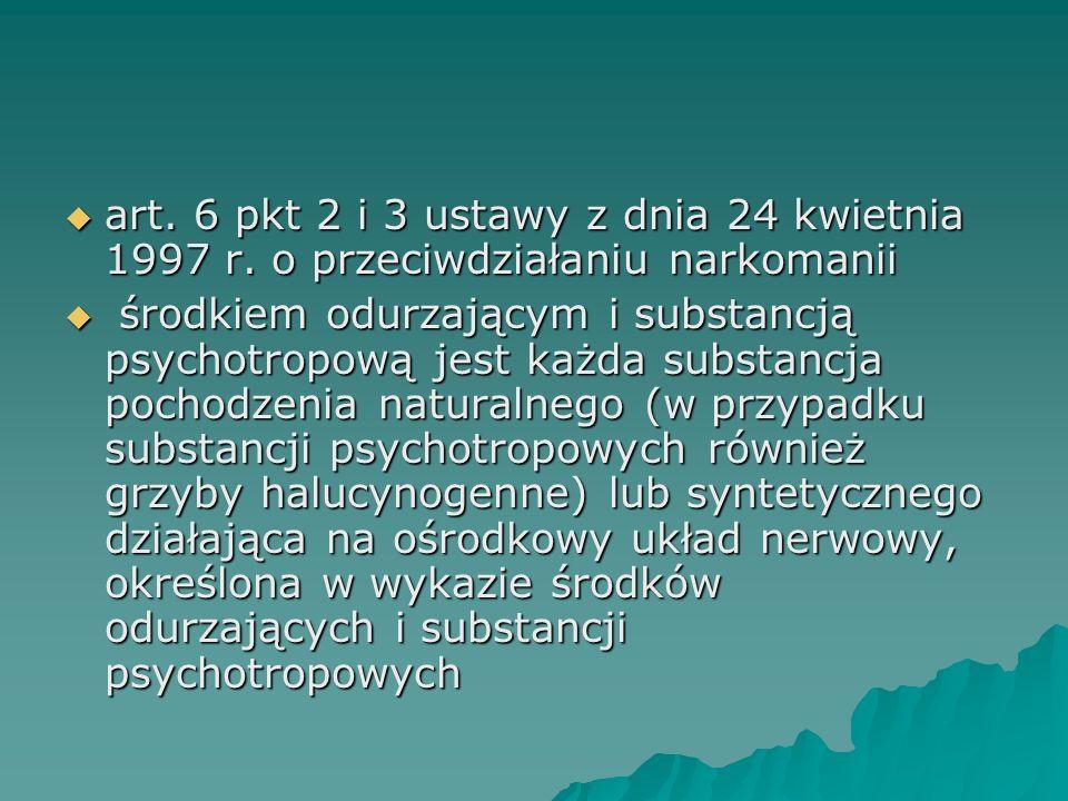  art. 6 pkt 2 i 3 ustawy z dnia 24 kwietnia 1997 r. o przeciwdziałaniu narkomanii  środkiem odurzającym i substancją psychotropową jest każda substa