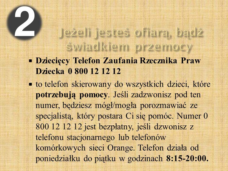  Dziecięcy Telefon Zaufania Rzecznika Praw Dziecka 0 800 12 12 12  to telefon skierowany do wszystkich dzieci, które potrzebują pomocy. Jeśli zadzwo