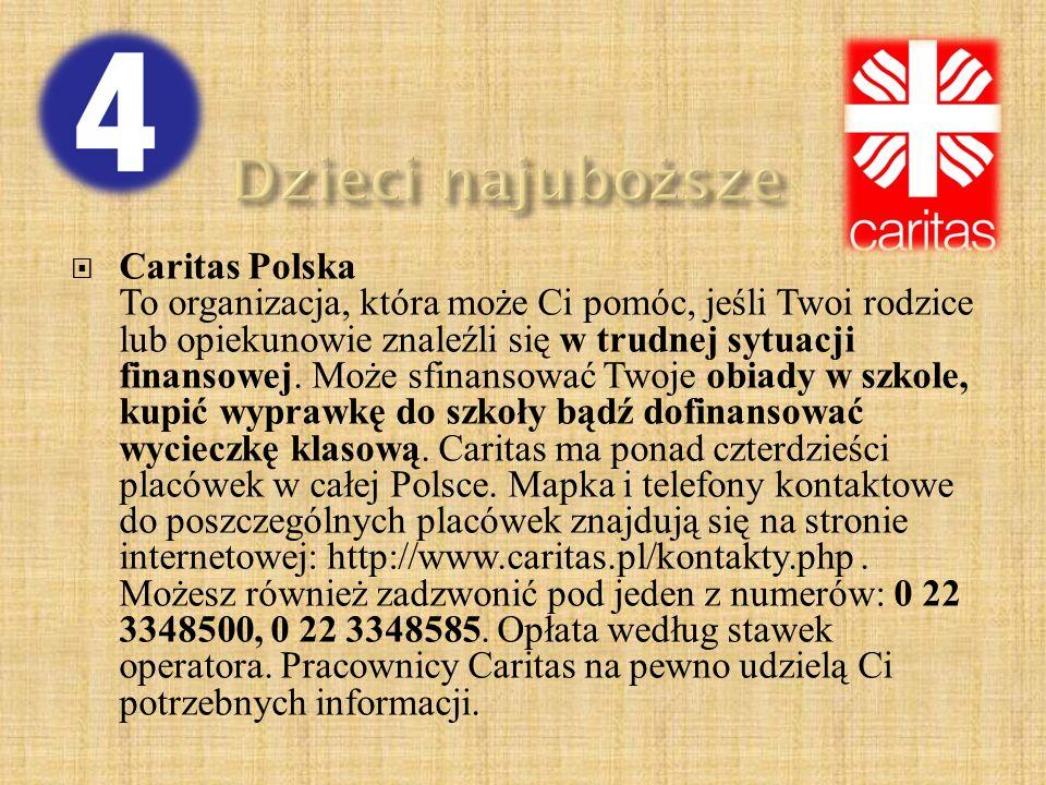 Caritas Polska To organizacja, która może Ci pomóc, jeśli Twoi rodzice lub opiekunowie znaleźli się w trudnej sytuacji finansowej. Może sfinansować
