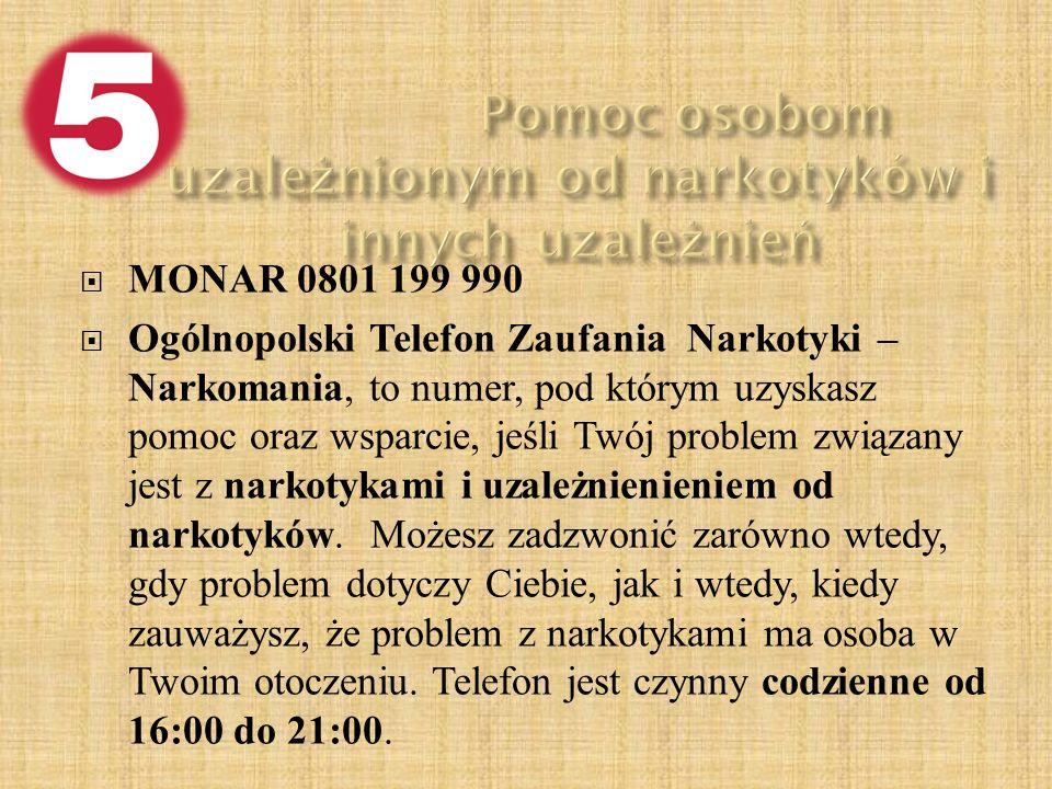  MONAR 0801 199 990  Ogólnopolski Telefon Zaufania Narkotyki – Narkomania, to numer, pod którym uzyskasz pomoc oraz wsparcie, jeśli Twój problem związany jest z narkotykami i uzależnienieniem od narkotyków.