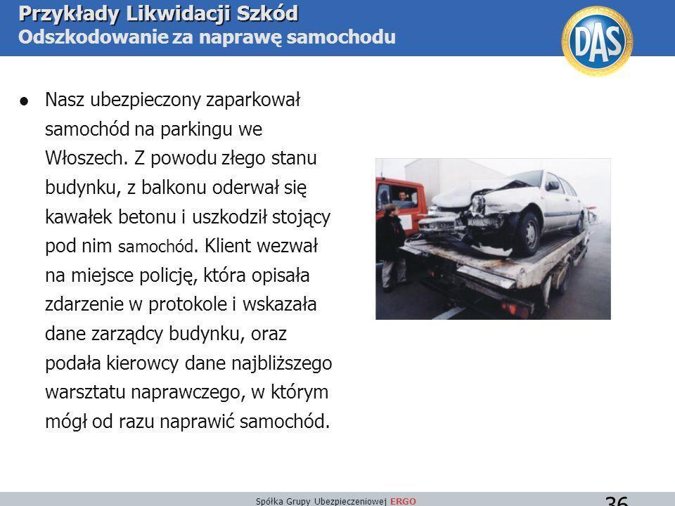Spółka Grupy Ubezpieczeniowej ERGO 36 Przykłady Likwidacji Szkód Przykłady Likwidacji Szkód Odszkodowanie za naprawę samochodu ●Nasz ubezpieczony zaparkował samochód na parkingu we Włoszech.