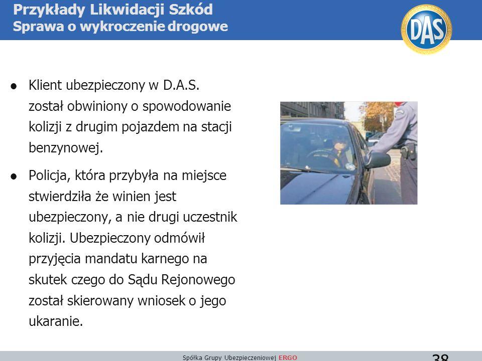 Spółka Grupy Ubezpieczeniowej ERGO 38 Przykłady Likwidacji Szkód Sprawa o wykroczenie drogowe ●Klient ubezpieczony w D.A.S.