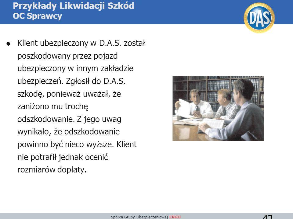 Spółka Grupy Ubezpieczeniowej ERGO 42 Przykłady Likwidacji Szkód OC Sprawcy ●Klient ubezpieczony w D.A.S.