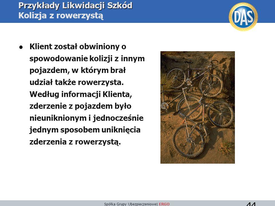 Spółka Grupy Ubezpieczeniowej ERGO 44 Przykłady Likwidacji Szkód Przykłady Likwidacji Szkód Kolizja z rowerzystą ●Klient został obwiniony o spowodowanie kolizji z innym pojazdem, w którym brał udział także rowerzysta.