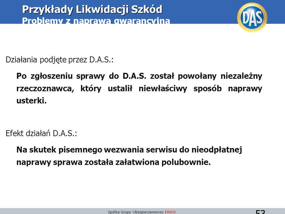 Spółka Grupy Ubezpieczeniowej ERGO 53 Działania podjęte przez D.A.S.: Po zgłoszeniu sprawy do D.A.S.