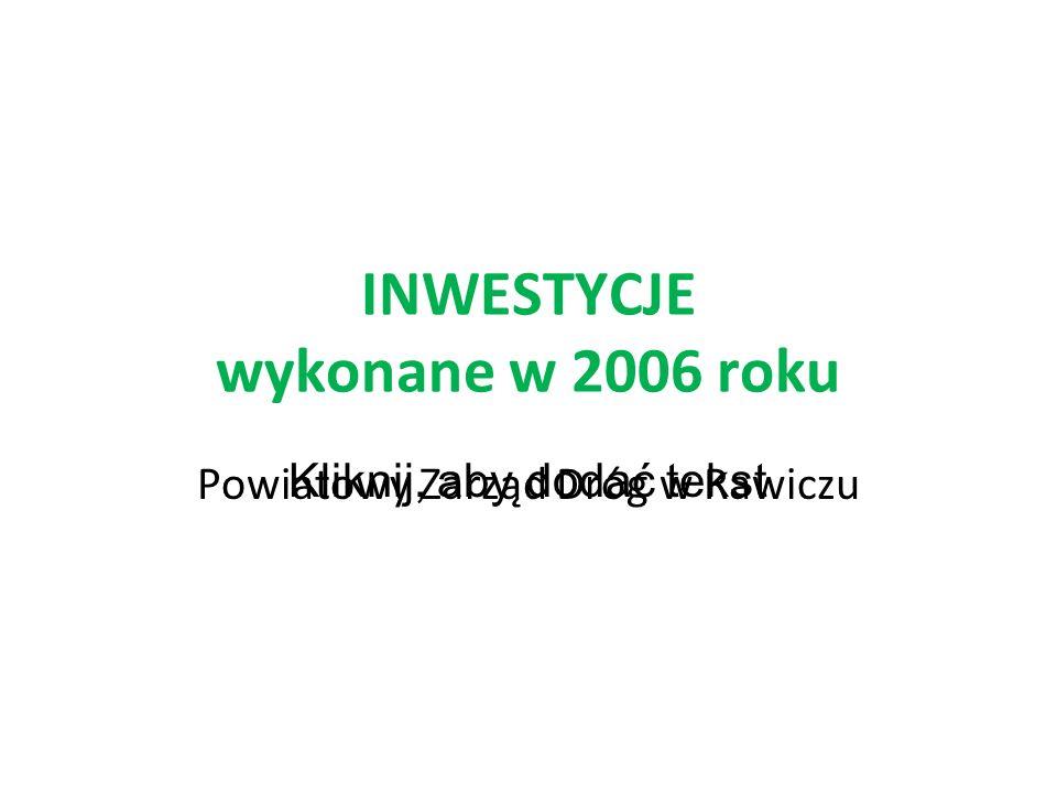 Kliknij, aby dodać tekst INWESTYCJE wykonane w 2006 roku Powiatowy Zarząd Dróg w Rawiczu