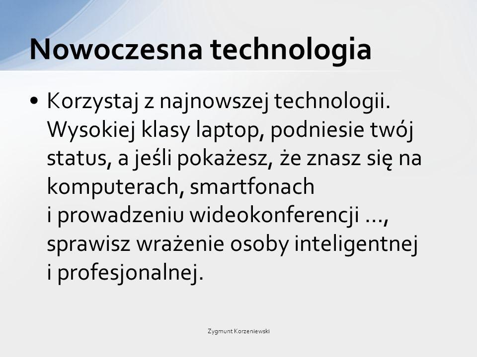 Korzystaj z najnowszej technologii. Wysokiej klasy laptop, podniesie twój status, a jeśli pokażesz, że znasz się na komputerach, smartfonach i prowadz