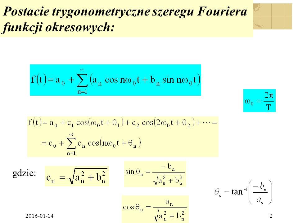 2016-01-14PTS 2015/6 PŁ2 Postacie trygonometryczne szeregu Fouriera funkcji okresowych: gdzie: