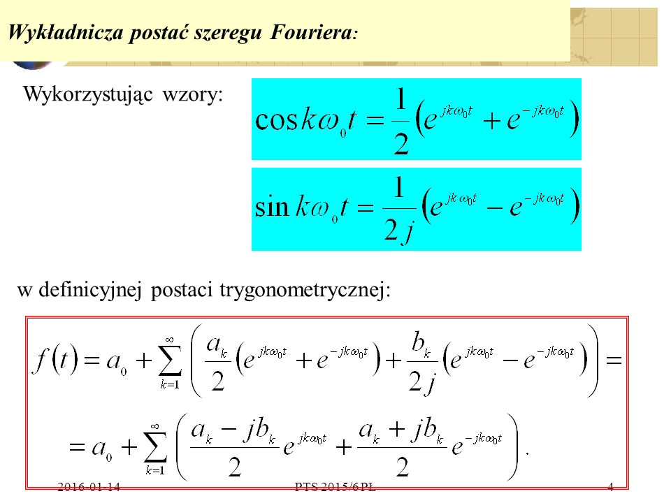 2016-01-14PTS 2015/6 PŁ4 Wykładnicza postać szeregu Fouriera : Wykorzystując wzory: w definicyjnej postaci trygonometrycznej: