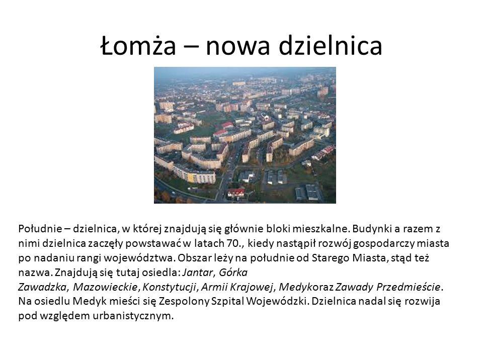 Łomża – nowa dzielnica Południe – dzielnica, w której znajdują się głównie bloki mieszkalne.