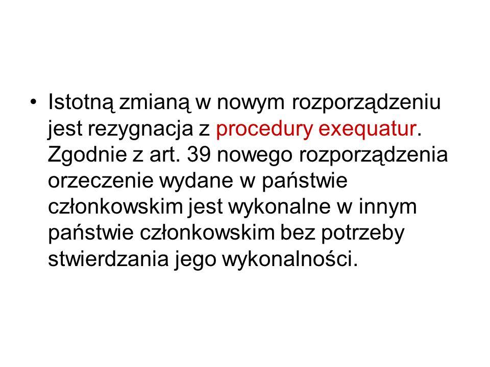 Istotną zmianą w nowym rozporządzeniu jest rezygnacja z procedury exequatur.