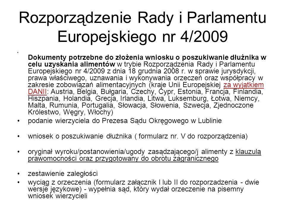 Rozporządzenie Rady i Parlamentu Europejskiego nr 4/2009 Dokumenty potrzebne do złożenia wniosku o poszukiwanie dłużnika w celu uzyskania alimentów w trybie Rozporządzenia Rady i Parlamentu Europejskiego nr 4/2009 z dnia 18 grudnia 2008 r.