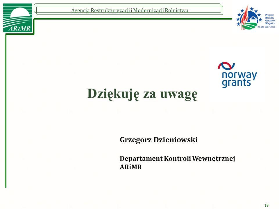 Agencja Restrukturyzacji i Modernizacji Rolnictwa 19 Dziękuję za uwagę Grzegorz Dzieniowski Departament Kontroli Wewnętrznej ARiMR