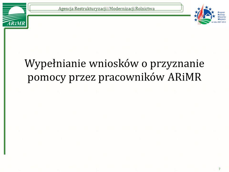 Agencja Restrukturyzacji i Modernizacji Rolnictwa Wypełnianie wniosków o przyznanie pomocy przez pracowników ARiMR 7