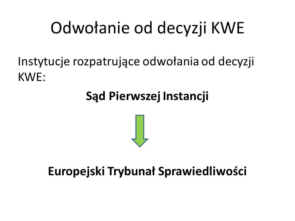 Odwołanie od decyzji KWE Instytucje rozpatrujące odwołania od decyzji KWE: Sąd Pierwszej Instancji Europejski Trybunał Sprawiedliwości