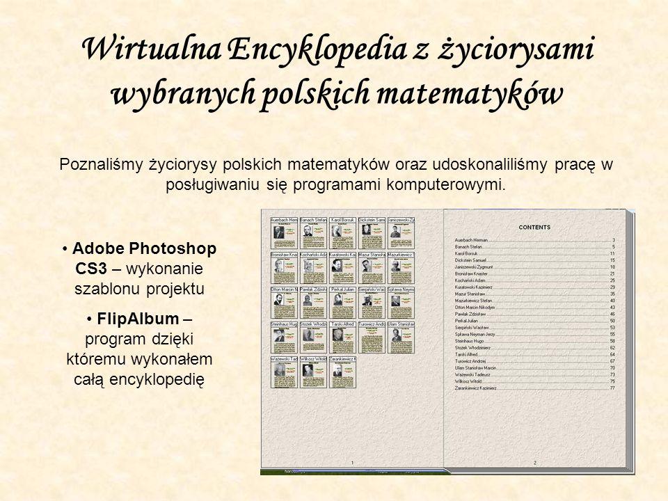 Wirtualna Encyklopedia z życiorysami wybranych polskich matematyków Poznaliśmy życiorysy polskich matematyków oraz udoskonaliliśmy pracę w posługiwaniu się programami komputerowymi.