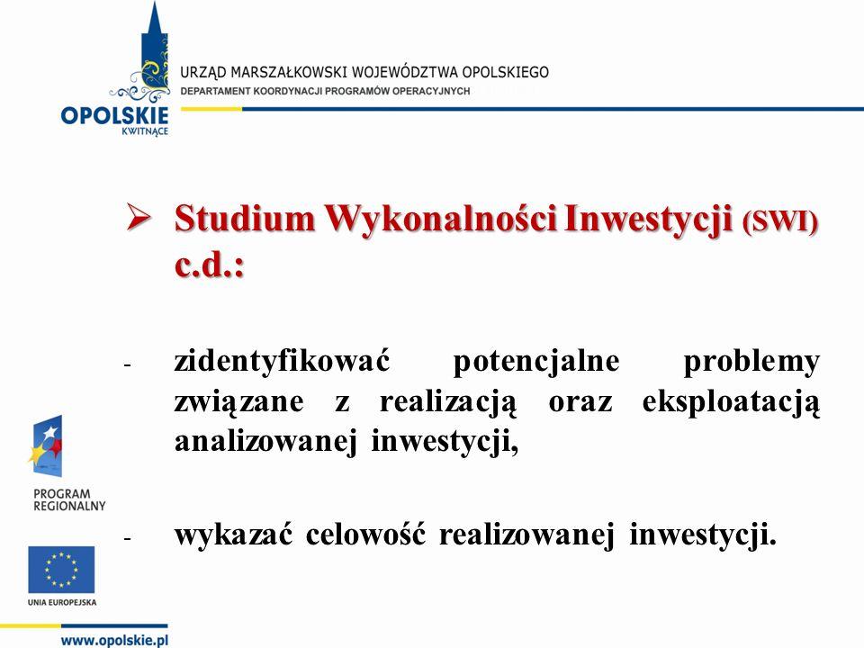  Studium Wykonalności Inwestycji (SWI) c.d.: - zidentyfikować potencjalne problemy związane z realizacją oraz eksploatacją analizowanej inwestycji, -