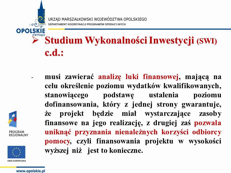  Studium Wykonalności Inwestycji (SWI) c.d.: - musi zawierać analizę luki finansowej, mającą na celu określenie poziomu wydatków kwalifikowanych, sta
