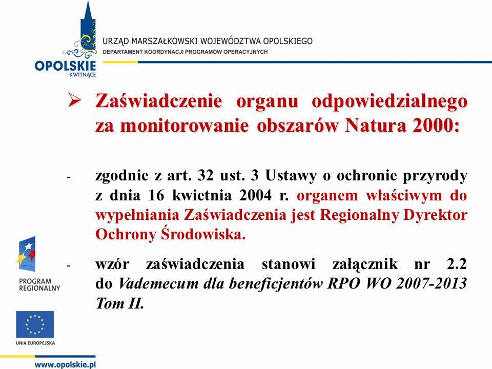  Zaświadczenie organu odpowiedzialnego za monitorowanie obszarów Natura 2000: - zgodnie z art. 32 ust. 3 Ustawy o ochronie przyrody z dnia 16 kwietni