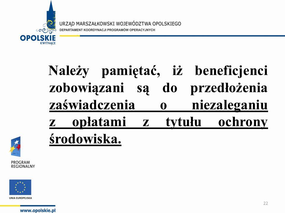 Należy pamiętać, iż beneficjenci zobowiązani są do przedłożenia zaświadczenia o niezaleganiu z opłatami z tytułu ochrony środowiska. 22