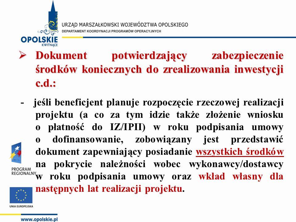  Dokument potwierdzający zabezpieczenie środków koniecznych do zrealizowania inwestycji c.d.: - jeśli beneficjent planuje rozpoczęcie rzeczowej reali