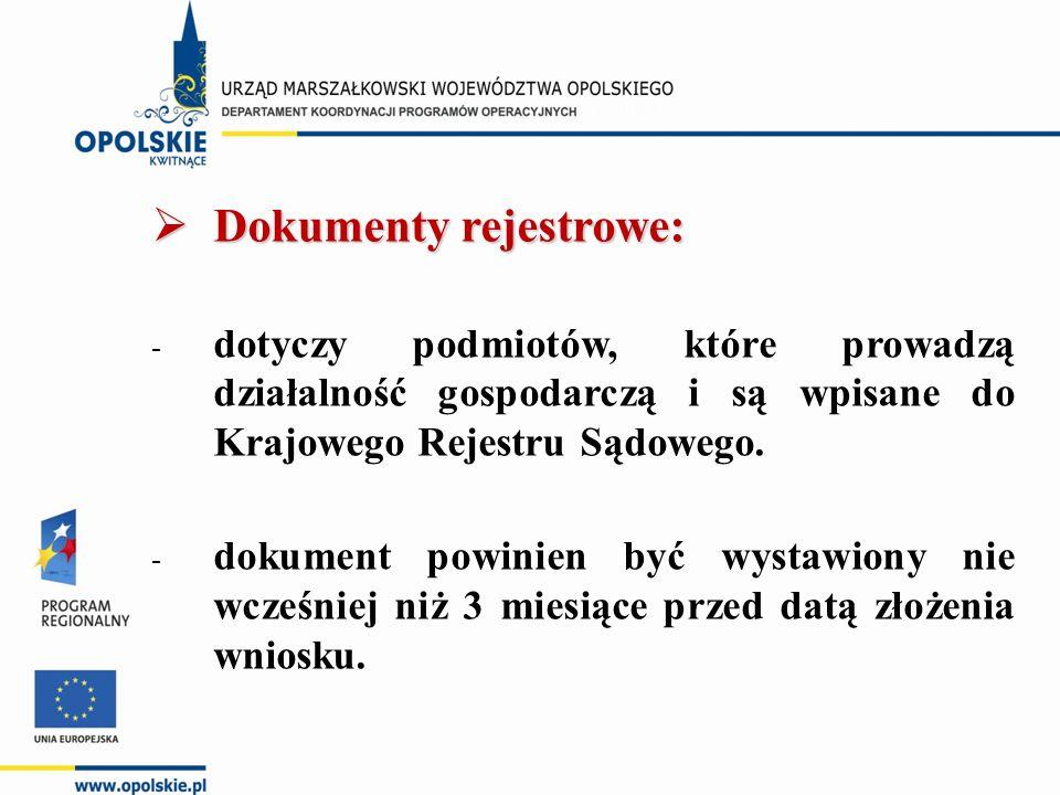  Dokumenty rejestrowe: - dotyczy podmiotów, które prowadzą działalność gospodarczą i są wpisane do Krajowego Rejestru Sądowego. - dokument powinien b