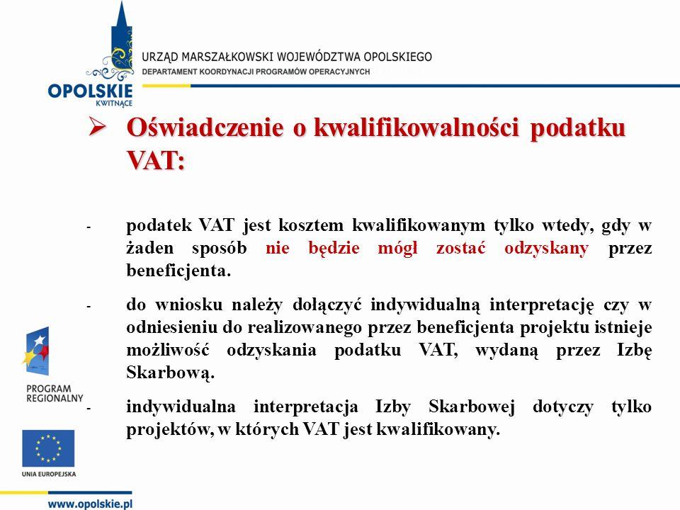  Oświadczenie o kwalifikowalności podatku VAT: - podatek VAT jest kosztem kwalifikowanym tylko wtedy, gdy w żaden sposób nie będzie mógł zostać odzys
