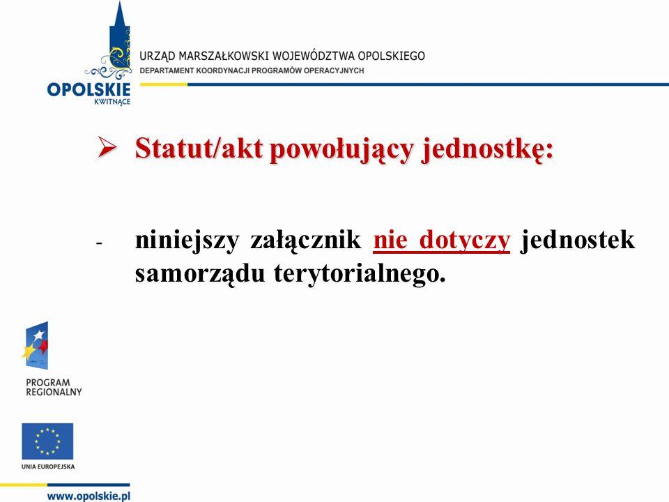  Statut/akt powołujący jednostkę: - niniejszy załącznik nie dotyczy jednostek samorządu terytorialnego.