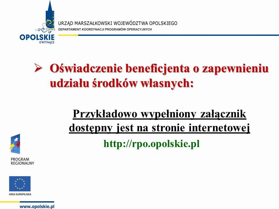  Oświadczenie beneficjenta o zapewnieniu udziału środków własnych: Przykładowo wypełniony załącznik dostępny jest na stronie internetowej http://rpo.
